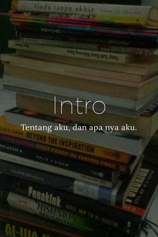 Intro Tentang aku, dan apa nya aku.