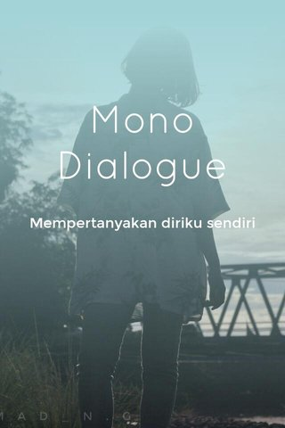 Mono Dialogue Mempertanyakan diriku sendiri