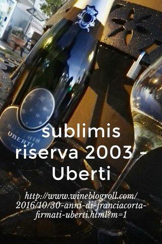 sublimis riserva 2003 - Uberti http://www.wineblogroll.com/2016/10/30-anni-di-franciacorta-firmati-uberti.html?m=1