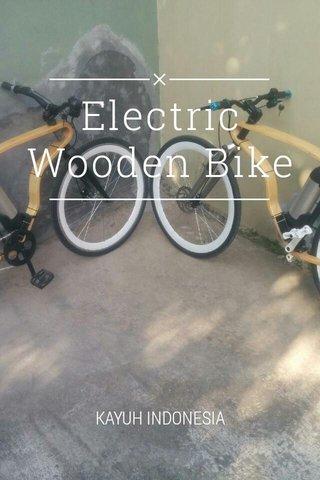 Electric Wooden Bike KAYUH INDONESIA
