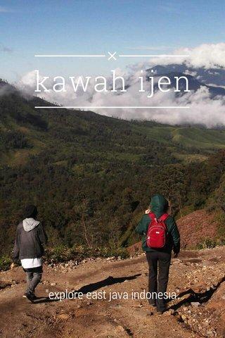 """kawah ijen """"explore east java indonesia"""""""