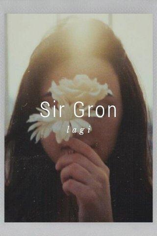 Sir Gron lagi
