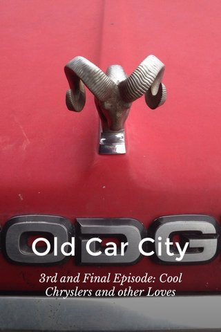 Old Car City 3rd and Final Episode: Cool Chryslers and other Loves