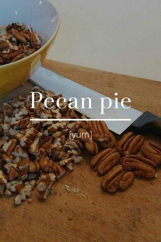 Pecan pie [yum]