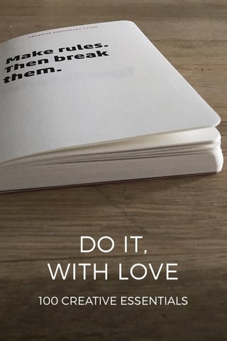 DO IT, WITH LOVE 100 CREATIVE ESSENTIALS
