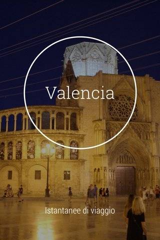 Valencia Istantanee di viaggio