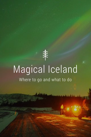 Magical Iceland Where to go and what to do