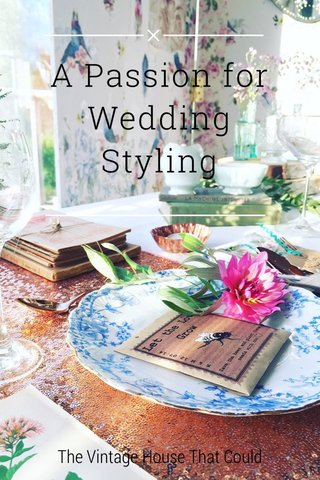 A Passion for Wedding Styling The Vintage House That Could