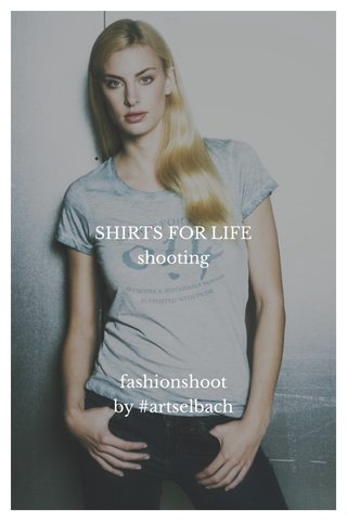 SHIRTS FOR LIFE shooting fashionshoot by #artselbach