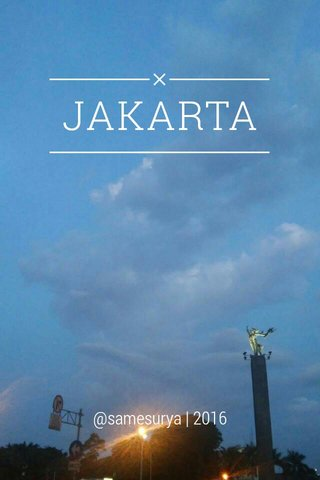 JAKARTA @samesurya | 2016