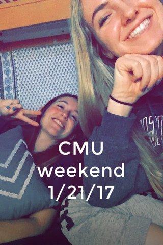 CMU weekend 1/21/17