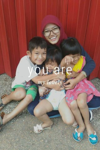 you are my lovely
