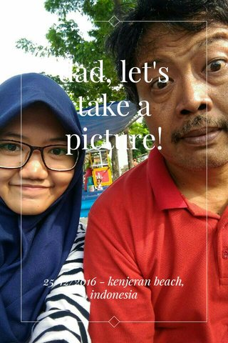 dad, let's take a picture! 25/12/2016 - kenjeran beach, indonesia