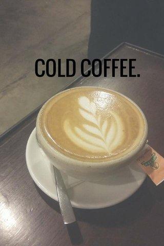 COLD COFFEE.