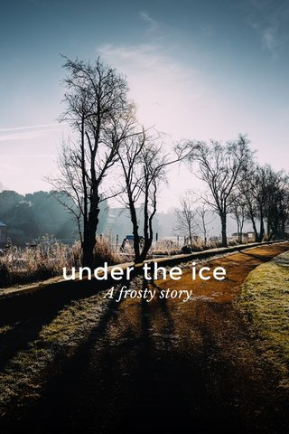 under the ice A frosty story