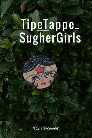 TipeTappe_ SugherGirls #GirlPower.