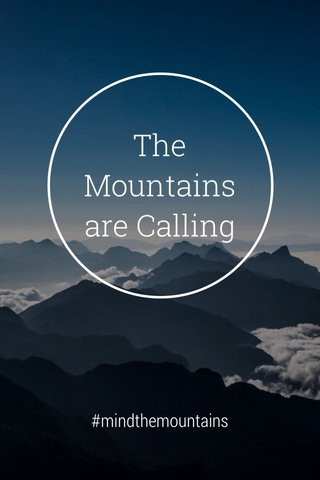 The Mountains are Calling #mindthemountains
