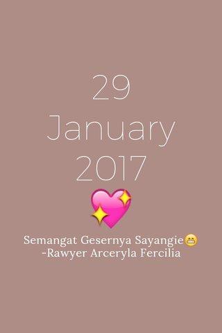 29 January 2017 💖 Semangat Gesernya Sayangie😁 -Rawyer Arceryla Fercilia