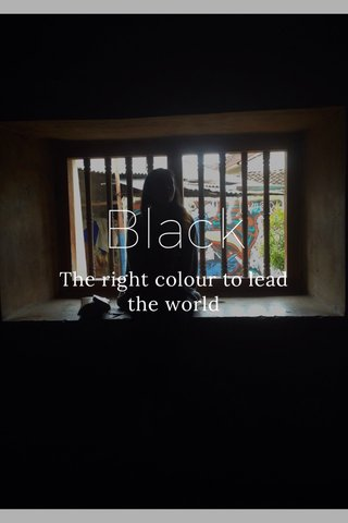Black The right colour to lead the world