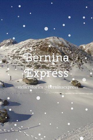 Bernina Express #stellerstories #berninaexpress