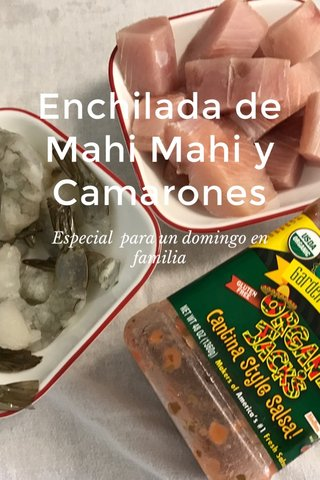 Enchilada de Mahi Mahi y Camarones Especial para un domingo en familia
