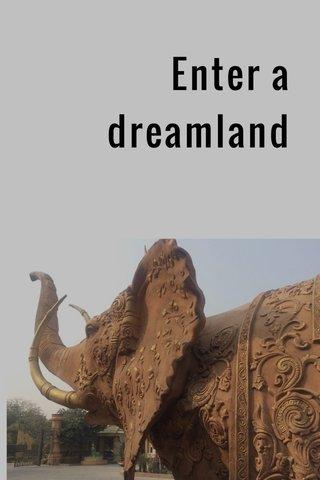 Enter a dreamland