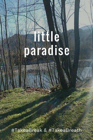 little paradise #TakeaBreak & #TakeaBreath