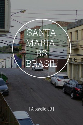 SANTA MARIA RS BRASIL | Albarello JB |