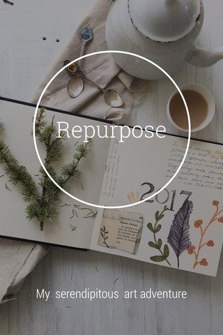 Repurpose My serendipitous art adventure