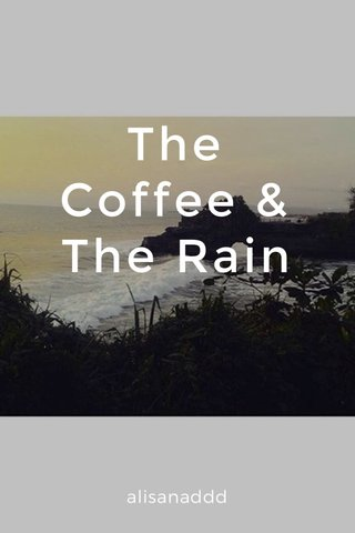 The Coffee & The Rain alisanaddd