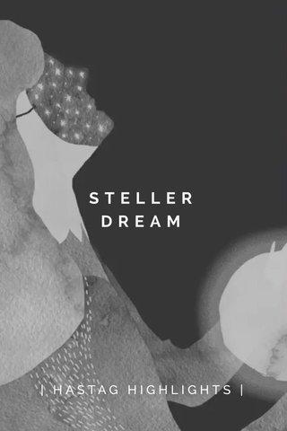 STELLER DREAM   HASTAG HIGHLIGHTS  