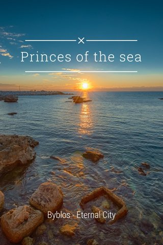 Princes of the sea Byblos - Eternal City