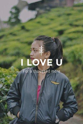 I LOVE U For a thousand more