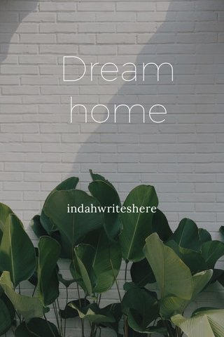 Dream home indahwriteshere