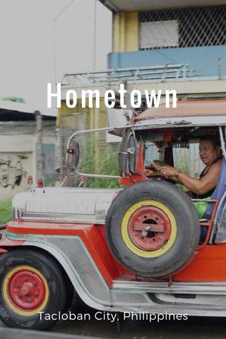 Hometown Tacloban City, Philippines