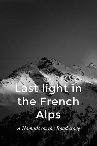 Last light in the French Alps A Nomads on the Road story