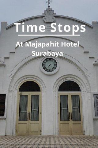 Time Stops At Majapahit Hotel Surabaya
