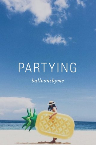 PARTYING balloonsbyme