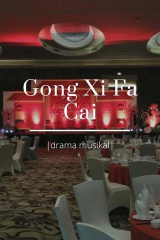 Gong Xi Fa Cai  drama musikal 