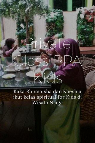Private Class PPA Kids Kaka Rhumaisha dan Kheshia ikut kelas spiritual for Kids di Wisata Niaga