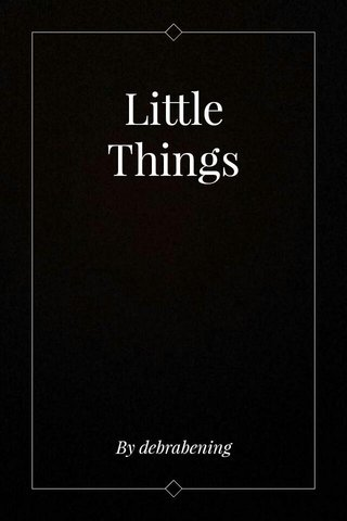Little Things By debrabening