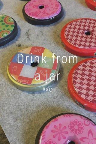 Drink from a jar #diy