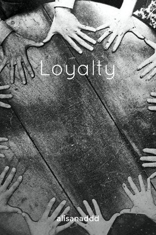 Loyalty alisanaddd