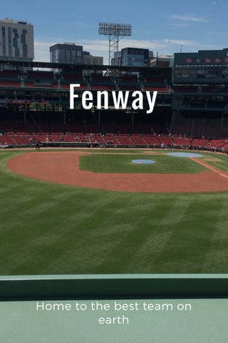 Fenway Home to the best team on earth