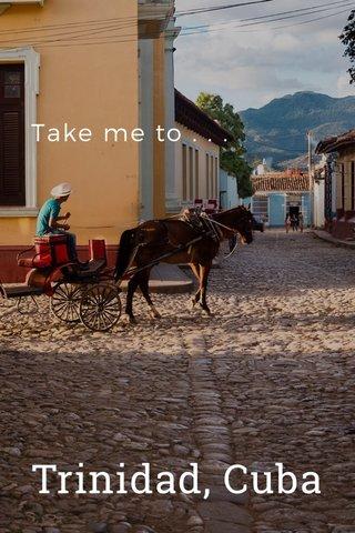Take me to . . . Trinidad, Cuba