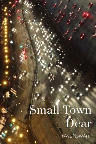 Small-Town Dear | rAveNswAn |
