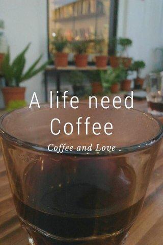 A life need Coffee Coffee and Love
