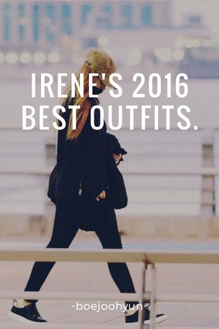 IRENE'S 2016 BEST OUTFITS. -boejoohyun-