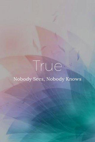 True Nobody Sees, Nobody Knows