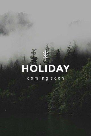HOLIDAY coming soon